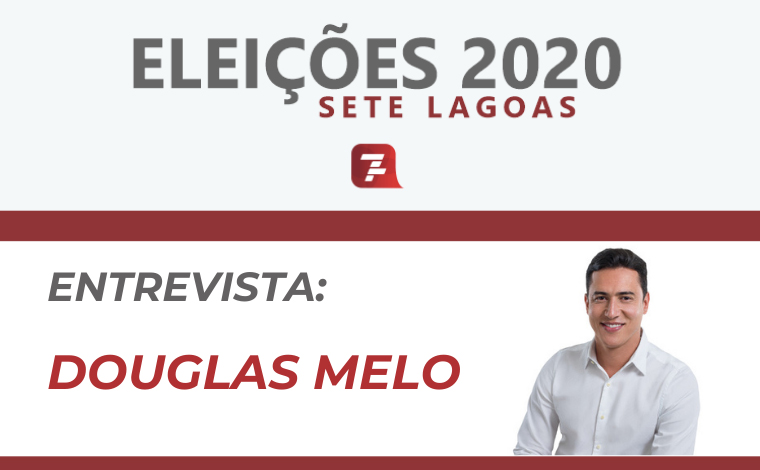 Eleições 2020 – Entrevista com Douglas Melo, candidato a prefeito de Sete Lagoas